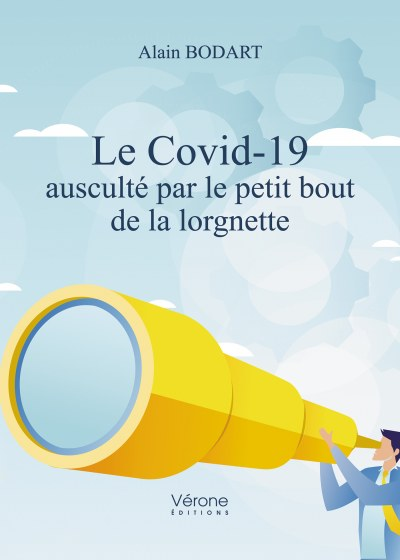 Alain BODART - Le Covid-19 ausculté par le petit bout de la lorgnette