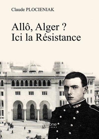 Claude PLOCIENIAK - Allô, Alger ?  Ici la Résistance