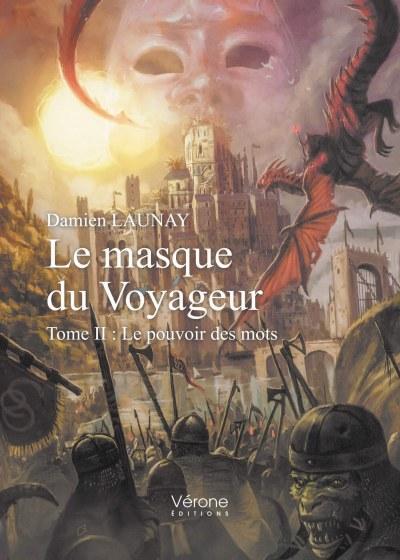 Damien LAUNAY - Le masque du Voyageur - Tome II : Le pouvoir des mots