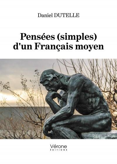 Daniel DUTELLE - Pensées (simples) d'un Français moyen