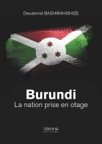 Dieudonné BASHIRAHISHIZE - Burundi - La nation prise en otage