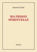 Gérard ULLIAC - Ma prison spirituelle