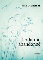 Ghislain VABRE - Le jardin abandonné