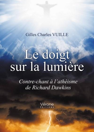 Gilles Charles VUILLE - Le doigt sur la lumière - Contre-chant à l'athéisme de Richard Dawkins