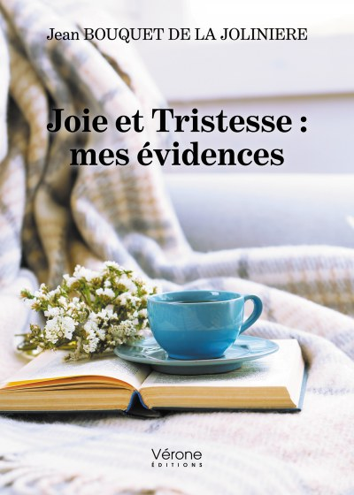 Jean BOUQUET DE LA JOLINIERE - Joie et Tristesse : mes évidences