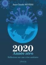 Jean-Claude NEVERS - 2020 Année zéro - Réflexions sur une crise sanitaire