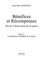 Jean-Marc BONMATI - Bénéfices et Récompenses - Nés de l'observation de la nature - Tome 2 : La pharmacie formidable de la nature