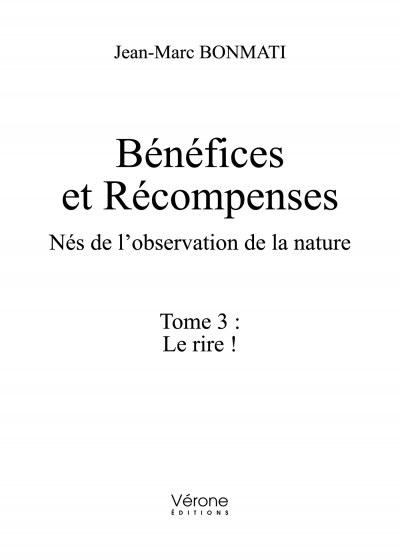 Jean-Marc BONMATI - Bénéfices et Récompenses - Nés de l'observation de la nature - Tome 3 : Le rire !