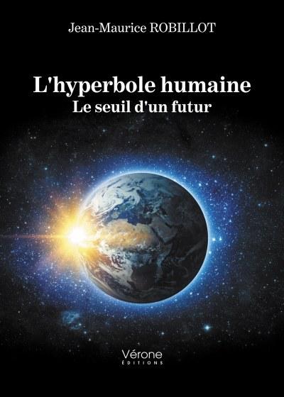 Jean-Maurice ROBILLOT - L'hyperbole humaine - Le seuil d'un futur