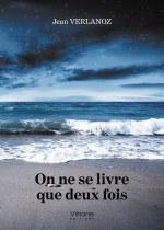 Jean VERLANOZ - On ne se livre que deux fois