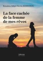Kouakou Adayé Bertin  KOSSONOU - La face cachée de la femme de mes rêves