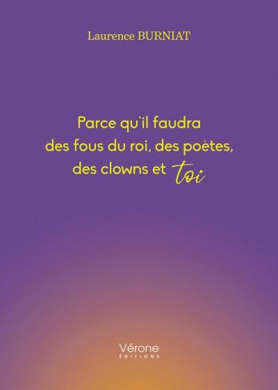 Laurence BURNIAT - Parce qu'il faudra des fous du roi,des poètes, des clowns et toi