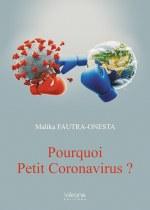 Malika FAUTRA-ONESTA - Pourquoi Petit Coronavirus ?