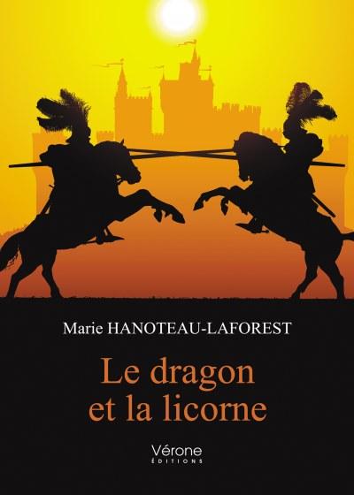 Marie HANOTEAU-LAFOREST - Le dragon et la licorne