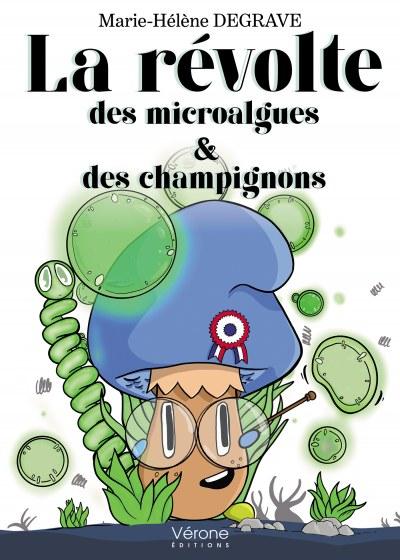 Marie-Hélène DEGRAVE - La révolte des microalgues et des champignons