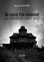 Maryse VERRIER - Du secret d'un testament aux diamants du manoir hanté