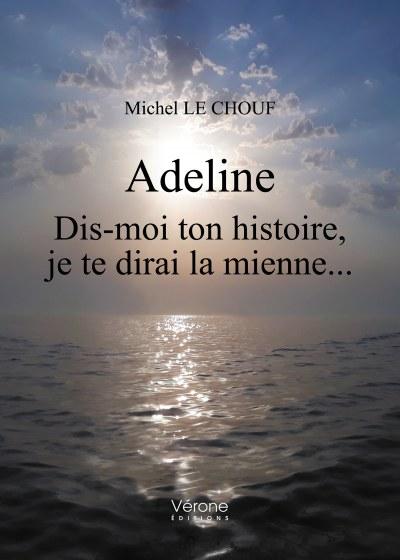 Michel LE CHOUF - Adeline - Dis-moi ton histoire, je te dirai la mienne...