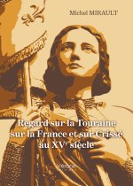 Michel MIRAULT - Regard sur la Touraine sur la France et sur Crissé au XVe siècle