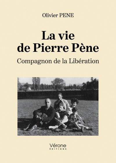 Olivier PENE - La vie de Pierre Pène– Compagnon de la libération