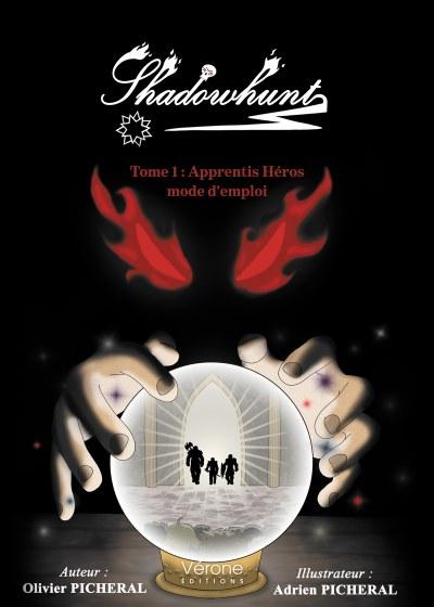 Olivier PICHERAL - Shadowhunt - Tome 1 : Apprentis Héros mode d'emploi