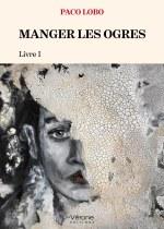 Paco LOBO - MANGER LES OGRES  - Livre I