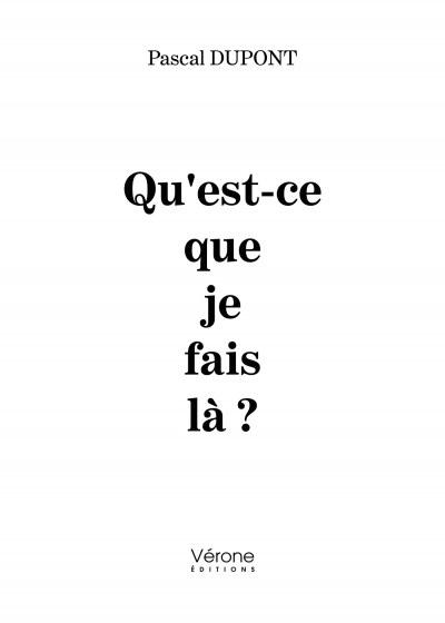 Pascal DUPONT - Qu'est-ce que je fais là ?