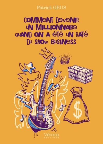 Patrick GEUS - Comment devenir un millionnaire quand on a été un raté du show business