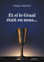 Philippe CHABAUD - Et si le Graal était en nous...