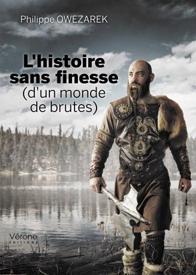Philippe OWEZAREK - L'histoire sans finesse (d'un monde de brutes)