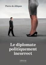 Pierre de Jéliques - Le diplomate politiquement incorrect