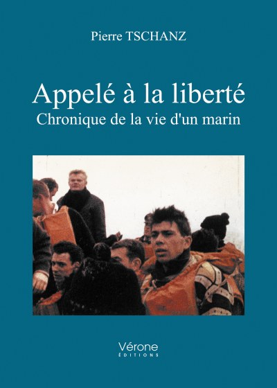 Pierre TSCHANZ - Appelé à la liberté - Chronique de la vie d'un marin