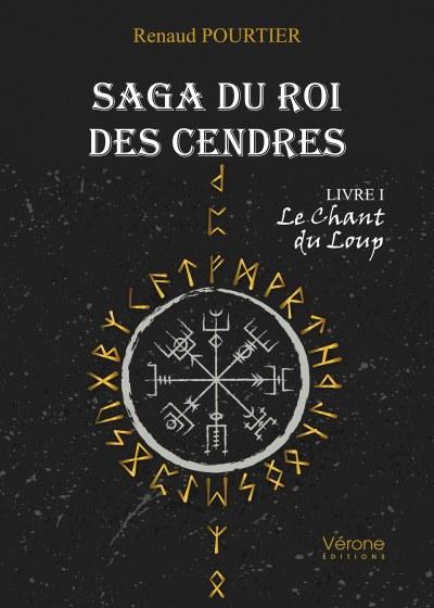 Renaud POURTIER - Saga du Roi des Cendres – Livre I : Le Chant du Loup