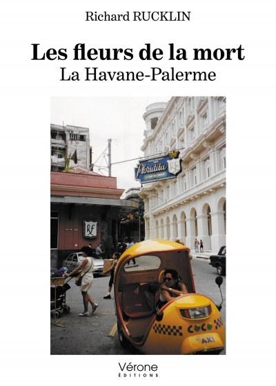 Richard RUCKLIN - Les fleurs de la mort – La Havane-Palerme