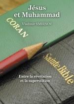 Vladimir SMIRNOV - Jésus et Muhammad - Entre la révélation et la superstition